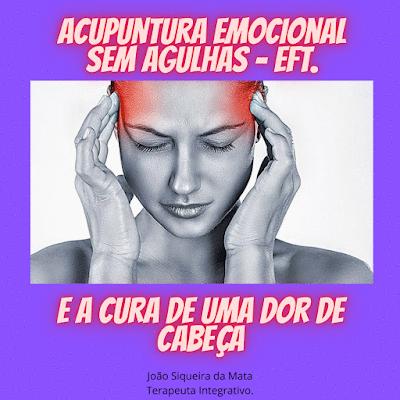 A cura de uma dor de cabeça através da Acupuntura Emocional sem Agulhas - EFT